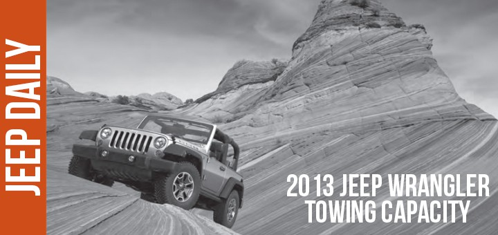 2013 jeep wrangler towing capacity specs jeep daily. Black Bedroom Furniture Sets. Home Design Ideas